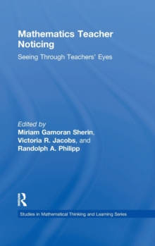 Mathematics Teacher Noticing : Seeing Through Teachers' Eyes, Hardback Book