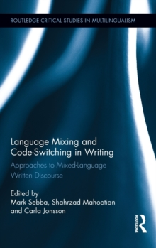 Language Mixing and Code-Switching in Writing : Approaches to Mixed-Language Written Discourse, Hardback Book