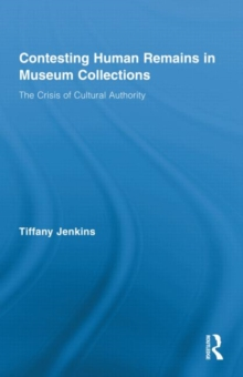 Contesting Human Remains in Museum Collections : The Crisis of Cultural Authority, Hardback Book