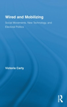 Wired and Mobilizing : Social Movements, New Technology, and Electoral Politics, Hardback Book