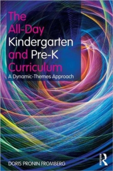 The All-Day Kindergarten and Pre-K Curriculum : A Dynamic-Themes Approach, Paperback / softback Book