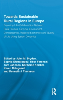 Towards Sustainable Rural Regions in Europe : Exploring Inter-Relationships Between Rural Policies, Farming, Environment, Demographics, Regional Economies and Quality of Life Using System Dynamics, Hardback Book