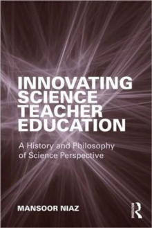 Innovating Science Teacher Education : A History and Philosophy of Science Perspective, Paperback / softback Book