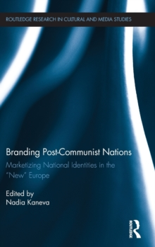 "Branding Post-Communist Nations : Marketizing National Identities in the ""New"" Europe, Hardback Book"