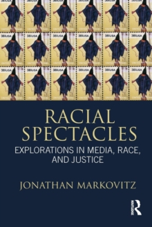 Racial Spectacles : Explorations in Media, Race, and Justice, Paperback / softback Book