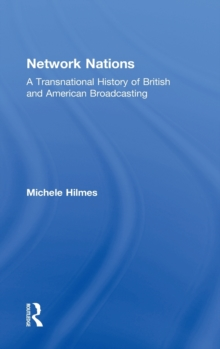 Network Nations : A Transnational History of British and American Broadcasting, Hardback Book