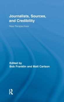 Journalists, Sources, and Credibility : New Perspectives, Hardback Book