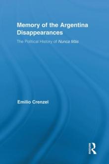The Memory of the Argentina Disappearances : The Political History of Nunca Mas, Hardback Book