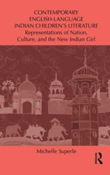 Contemporary English-Language Indian Children's Literature : Representations of Nation, Culture, and the New Indian Girl, Hardback Book