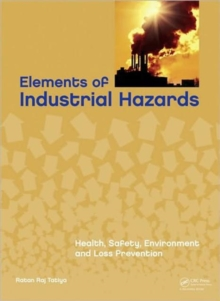 Elements of Industrial Hazards : Health, Safety, Environment and Loss Prevention, Hardback Book