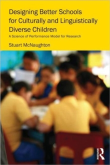 Designing Better Schools for Culturally and Linguistically Diverse Children : A Science of Performance Model for Research, Paperback / softback Book