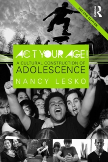 Act Your Age! : A Cultural Construction of Adolescence, Paperback / softback Book