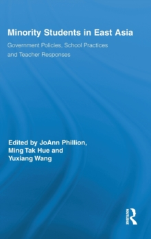 Minority Students in East Asia : Government Policies, School Practices and Teacher Responses, Hardback Book