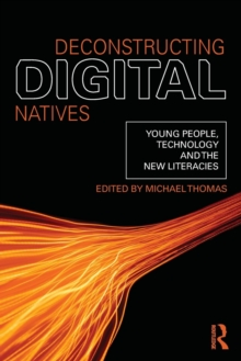 Deconstructing Digital Natives : Young People, Technology, and the New Literacies, Paperback / softback Book