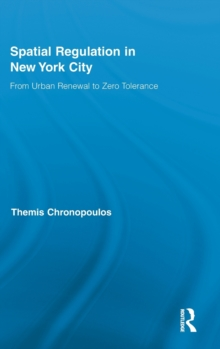 Spatial Regulation in New York City : From Urban Renewal to Zero Tolerance, Hardback Book