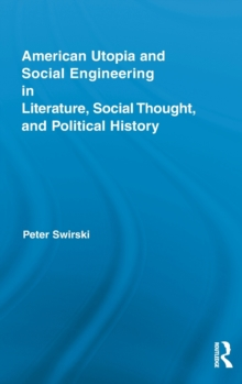 American Utopia and Social Engineering in Literature, Social Thought, and Political History, Hardback Book