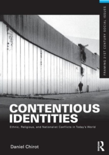 Contentious Identities : Ethnic, Religious and National Conflicts in Today's World, Paperback / softback Book