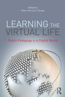 Learning the Virtual Life : Public Pedagogy in a Digital World, Paperback / softback Book