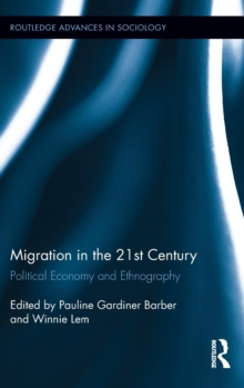 Migration in the 21st Century : Political Economy and Ethnography, Hardback Book