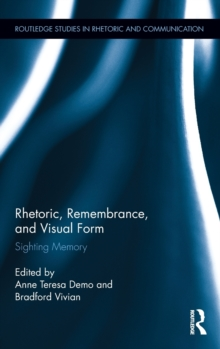 Rhetoric, Remembrance, and Visual Form : Sighting Memory, Hardback Book