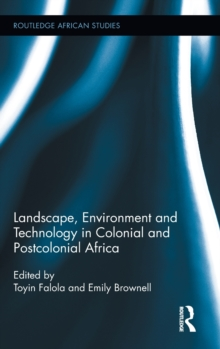 Landscape, Environment and Technology in Colonial and Postcolonial Africa, Hardback Book