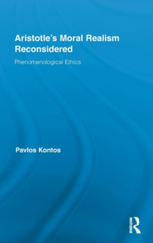 Aristotle's Moral Realism Reconsidered : Phenomenological Ethics, Hardback Book
