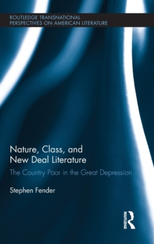 Nature, Class, and New Deal Literature : The Country Poor in the Great Depression, Hardback Book