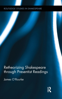 Retheorizing Shakespeare through Presentist Readings, Hardback Book