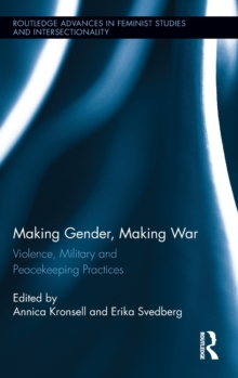 Making Gender, Making War : Violence, Military and Peacekeeping Practices, Hardback Book