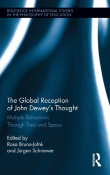 The Global Reception of John Dewey's Thought : Multiple Refractions Through Time and Space, Hardback Book