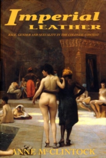 Imperial Leather : Race, Gender, and Sexuality in the Colonial Contest, Paperback Book