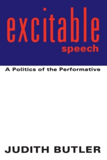 Excitable Speech : A Politics of the Performative, Paperback Book