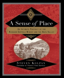 A Sense of Place : An Intimate Portrait of the Niebaum-Coppola Winery and the Napa Valley, Paperback / softback Book
