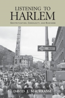 Listening to Harlem : Gentrification, Community, and Business, Paperback / softback Book