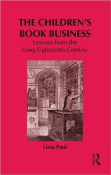 The Children's Book Business : Lessons from the Long Eighteenth Century, Hardback Book