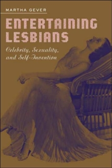 Entertaining Lesbians : Celebrity, Sexuality, and Self-Invention, Paperback / softback Book