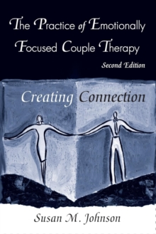 The Practice of Emotionally Focused Couple Therapy : Creating Connection, Paperback / softback Book