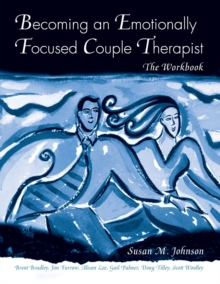 Becoming an Emotionally Focused Couple Therapist : The Workbook, Paperback / softback Book