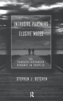 Intrusive Partners - Elusive Mates : The Pursuer-Distancer Dynamic in Couples, Hardback Book