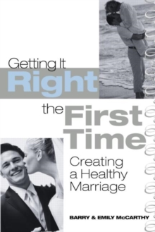 Getting It Right the First Time : Creating a Healthy Marriage, Paperback / softback Book