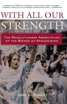 With All Our Strength : The Revolutionary Association of the Women of Afghanistan, Paperback / softback Book