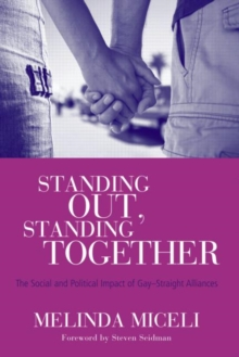 Standing Out, Standing Together : The Social and Political Impact of Gay-Straight Alliances, Paperback / softback Book