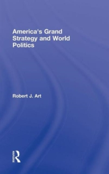 America's Grand Strategy and World Politics, Hardback Book