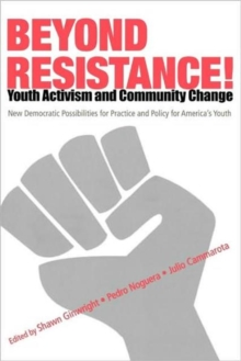 Beyond Resistance! Youth Activism and Community Change : New Democratic Possibilities for Practice and Policy for America's Youth, Paperback / softback Book