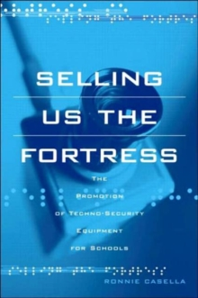 Selling Us the Fortress : The Promotion of Techno-Security Equipment for Schools, Paperback / softback Book