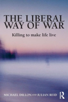 The Liberal Way of War : Killing to Make Life Live, Paperback / softback Book