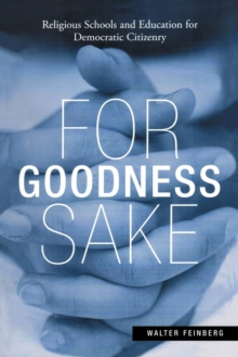 For Goodness Sake : Religious Schools and Education for Democratic Citizenry, Paperback / softback Book