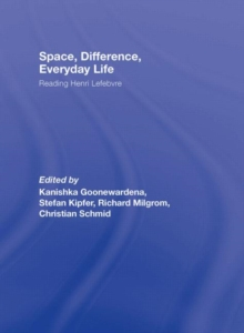 Space, Difference, Everyday Life : Reading Henri Lefebvre, Hardback Book