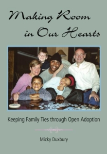 Making Room in Our Hearts : Keeping Family Ties through Open Adoption, Paperback / softback Book