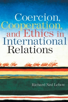 Coercion, Cooperation, and Ethics in International Relations, Paperback / softback Book